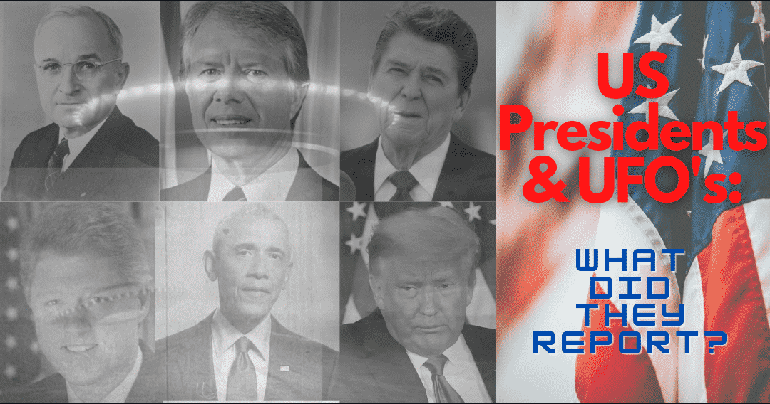 US Presidents & UFO's: What Did They Report?